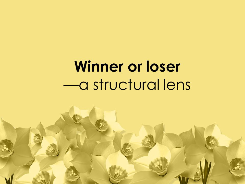 Winner or loser —a structural lens