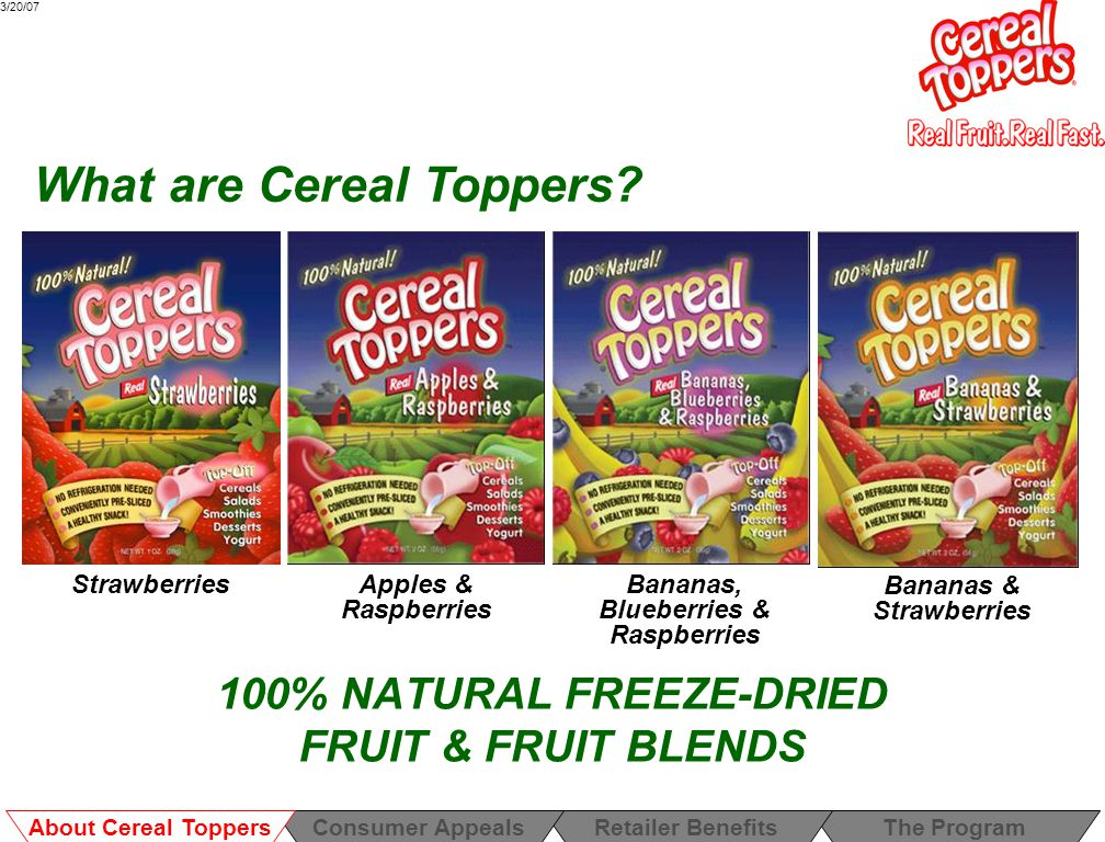 3/20/07 100% NATURAL FREEZE-DRIED FRUIT & FRUIT BLENDS What are Cereal Toppers.