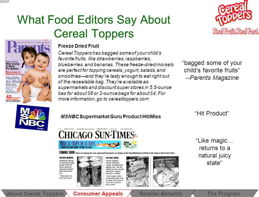 3/20/07 What Food Editors Say About Cereal Toppers Freeze Dried Fruit Cereal Toppers has bagged some of your child's favorite fruits, like strawberries, raspberries, blueberries, and bananas.