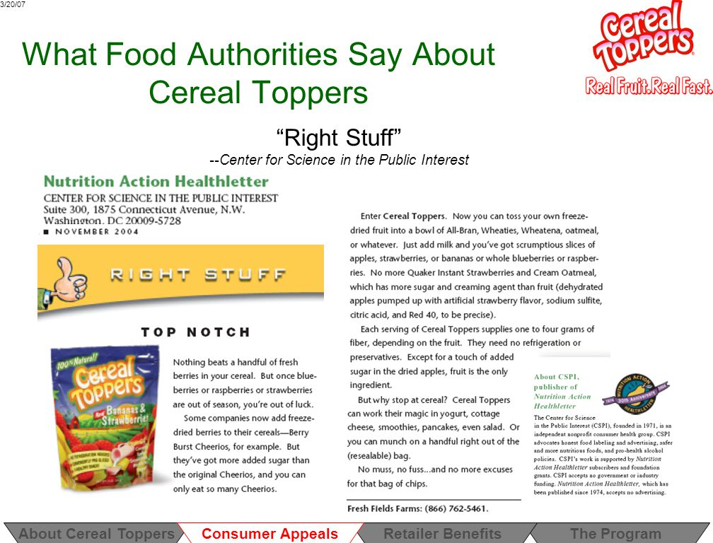 3/20/07 What Food Authorities Say About Cereal Toppers Right Stuff --Center for Science in the Public Interest About Cereal ToppersThe ProgramRetailer Benefits Consumer Appeals
