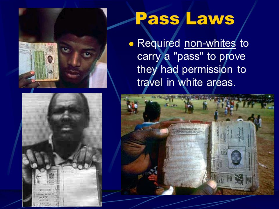 Pass Laws Required non-whites to carry a