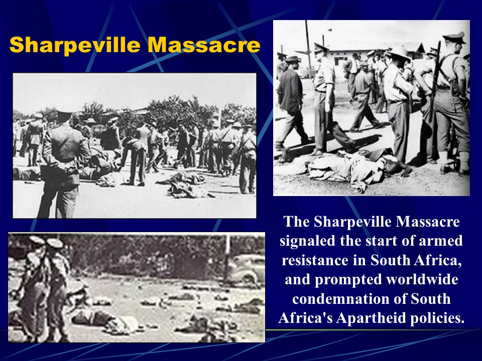 Sharpeville Massacre The Sharpeville Massacre signaled the start of armed resistance in South Africa, and prompted worldwide condemnation of South Afr