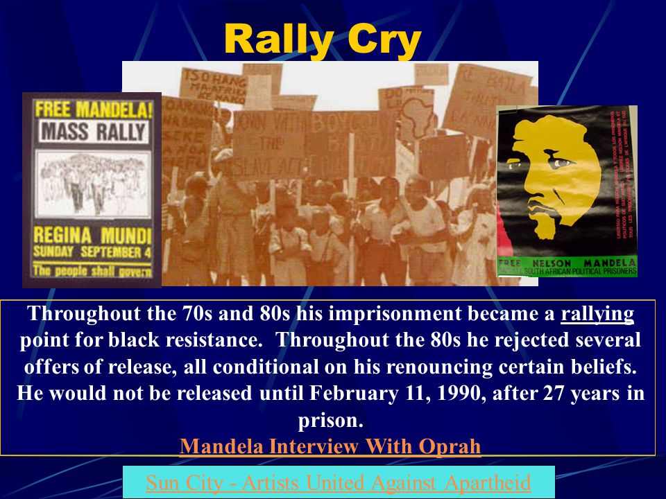 Rally Cry Throughout the 70s and 80s his imprisonment became a rallying point for black resistance. Throughout the 80s he rejected several offers of r