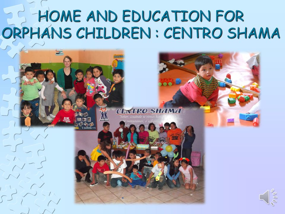 HOME AND EDUCATION FOR ORPHANS CHILDREN : CENTRO SHAMA
