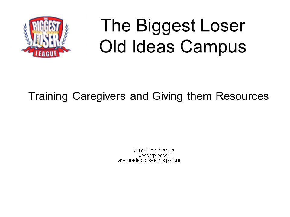 The Biggest Loser Old Ideas Campus Training Caregivers and Giving them Resources
