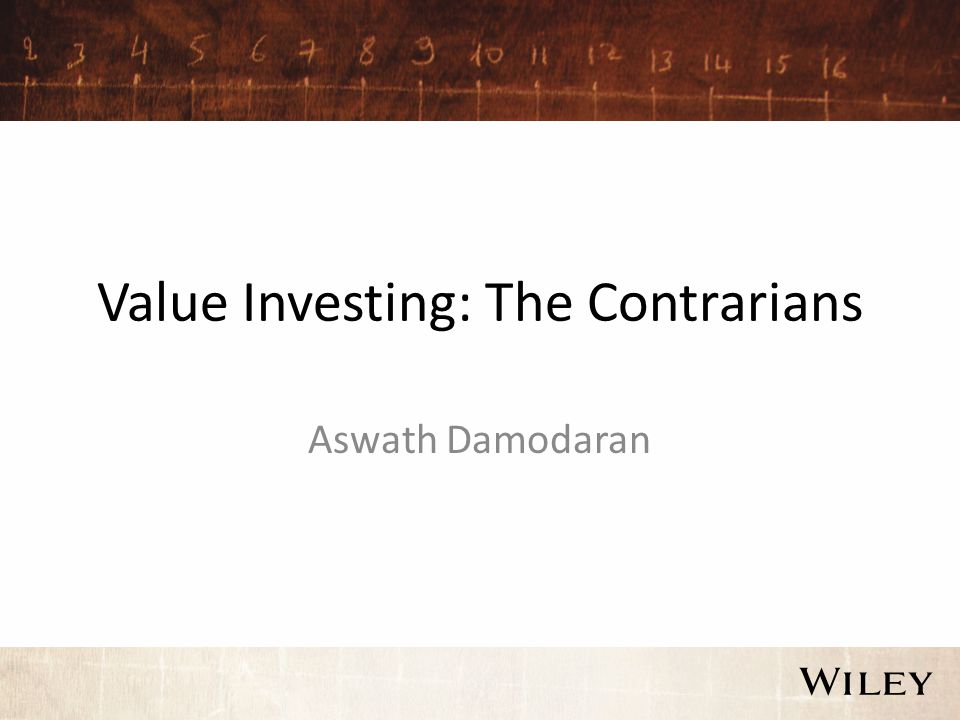 Value Investing: The Contrarians Aswath Damodaran
