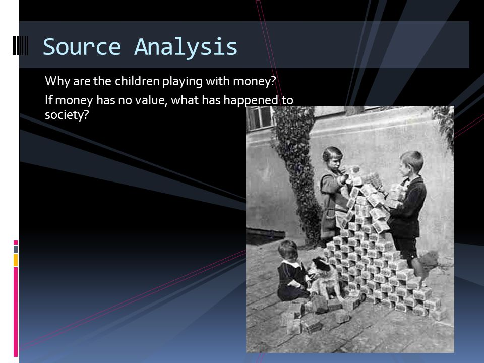 Why are the children playing with money? If money has no value, what has happened to society? Source Analysis