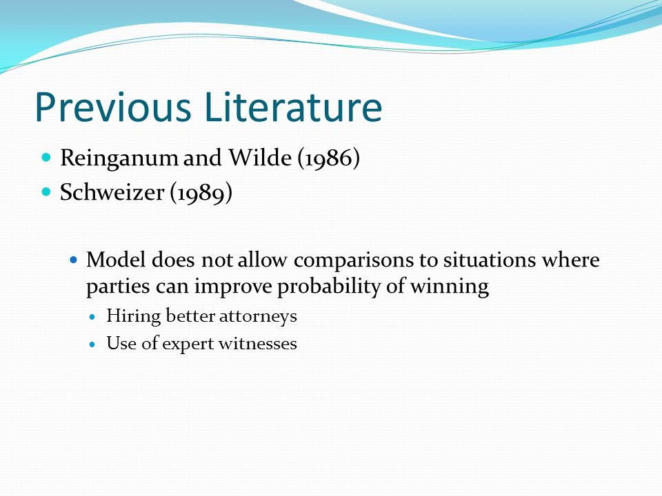Previous Literature Reinganum and Wilde (1986) Schweizer (1989) Model does not allow comparisons to situations where parties can improve probability o