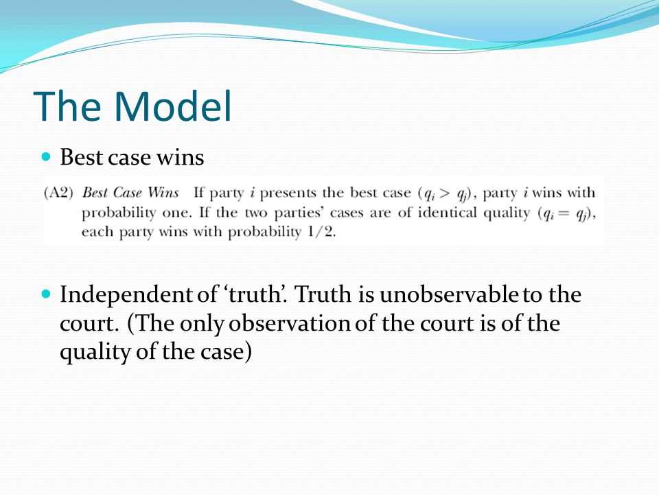The Model Best case wins Independent of 'truth'. Truth is unobservable to the court.