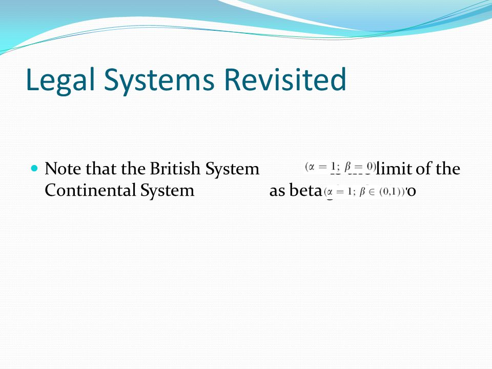 Legal Systems Revisited Note that the British System is the limit of the Continental System as beta goes to zero