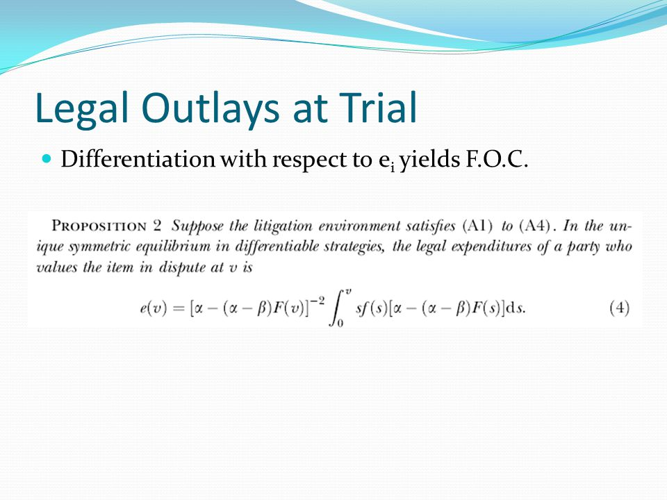Legal Outlays at Trial Differentiation with respect to e i yields F.O.C.