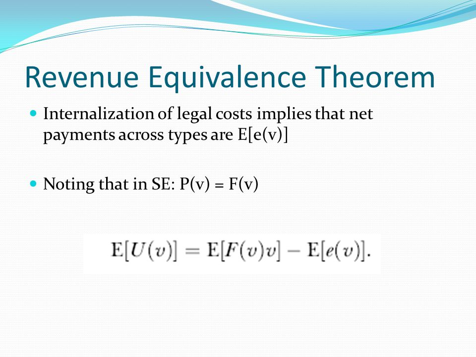 Revenue Equivalence Theorem Internalization of legal costs implies that net payments across types are E[e(v)] Noting that in SE: P(v) = F(v)