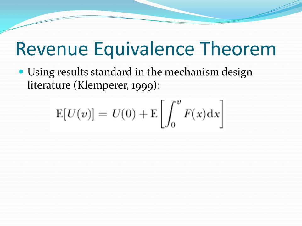 Revenue Equivalence Theorem Using results standard in the mechanism design literature (Klemperer, 1999):