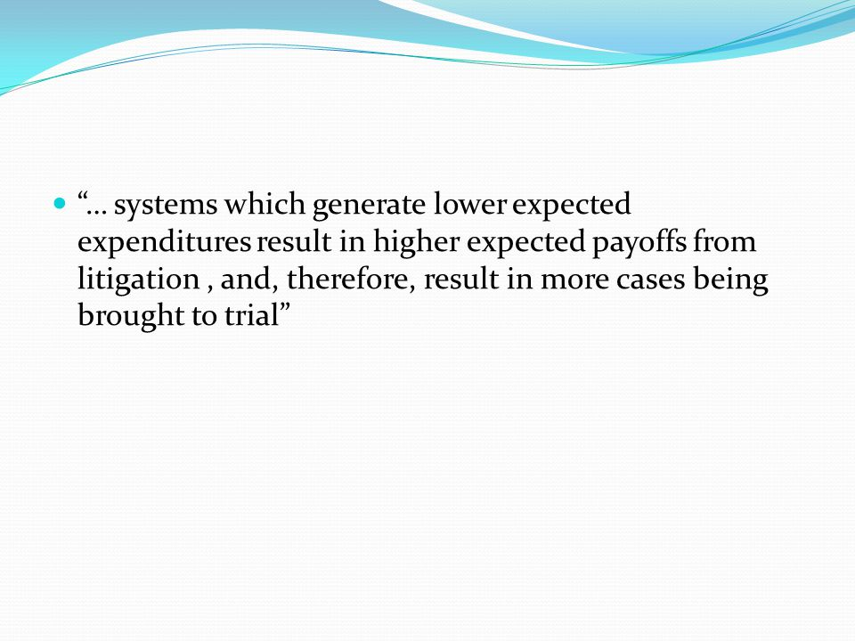 … systems which generate lower expected expenditures result in higher expected payoffs from litigation, and, therefore, result in more cases being brought to trial
