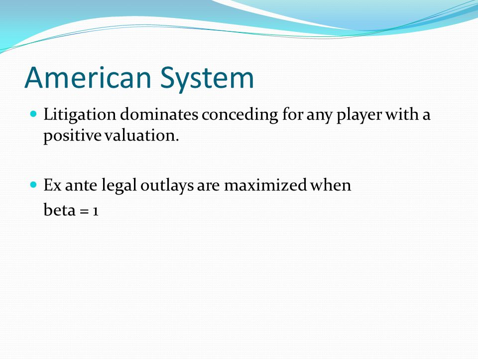American System Litigation dominates conceding for any player with a positive valuation. Ex ante legal outlays are maximized when beta = 1