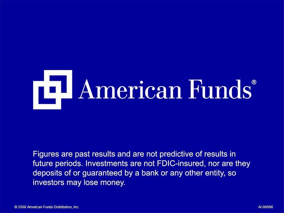 © 2008 American Funds Distributors, Inc.AI-99998