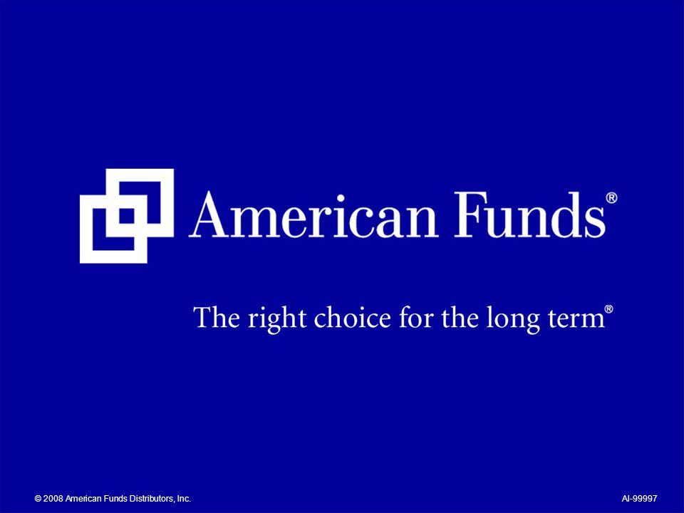 © 2008 American Funds Distributors, Inc.AI-99997