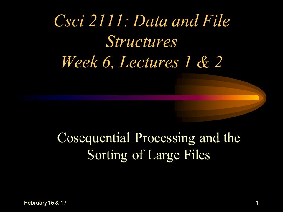 February 15 & 172 Definition Cosequential operations involve the coordinated processing of two or more sequential lists to produce a single output list.