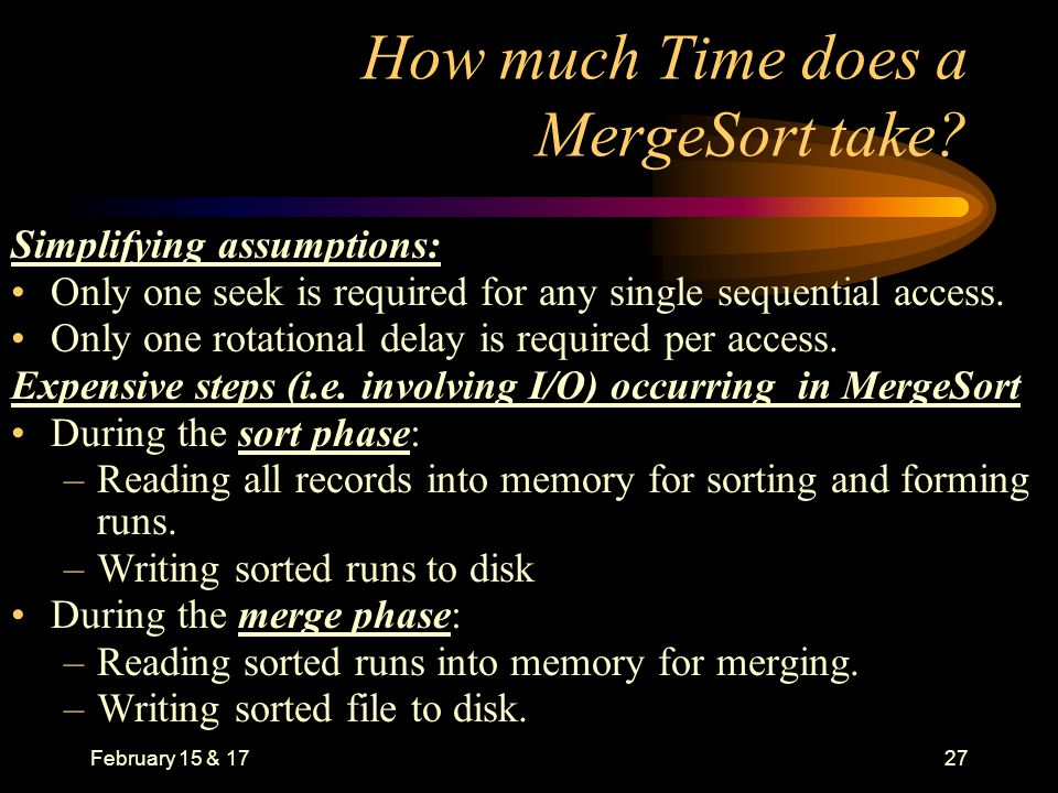 February 15 & 1727 How much Time does a MergeSort take.
