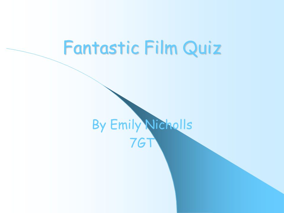 Fantastic Film Quiz By Emily Nicholls 7GT