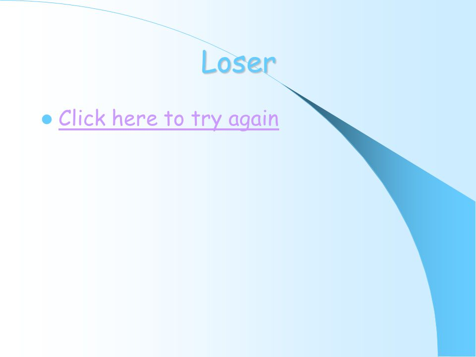 Loser Click here to try again