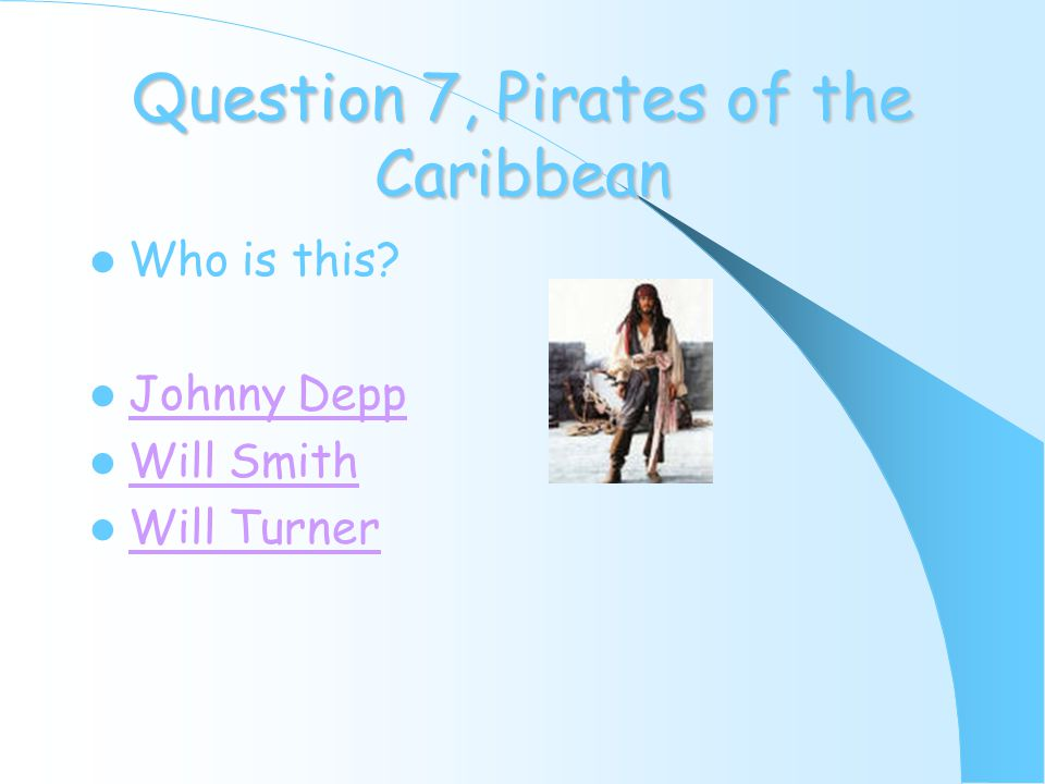 Question 7, Pirates of the Caribbean Who is this Johnny Depp Will Smith Will Turner