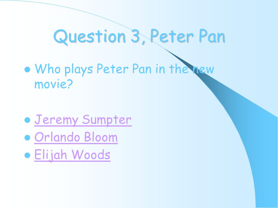 Question 3, Peter Pan Who plays Peter Pan in the new movie.