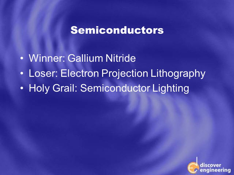 ECSE Department Programs Semiconductors Winner: Gallium Nitride Loser: Electron Projection Lithography Holy Grail: Semiconductor Lighting