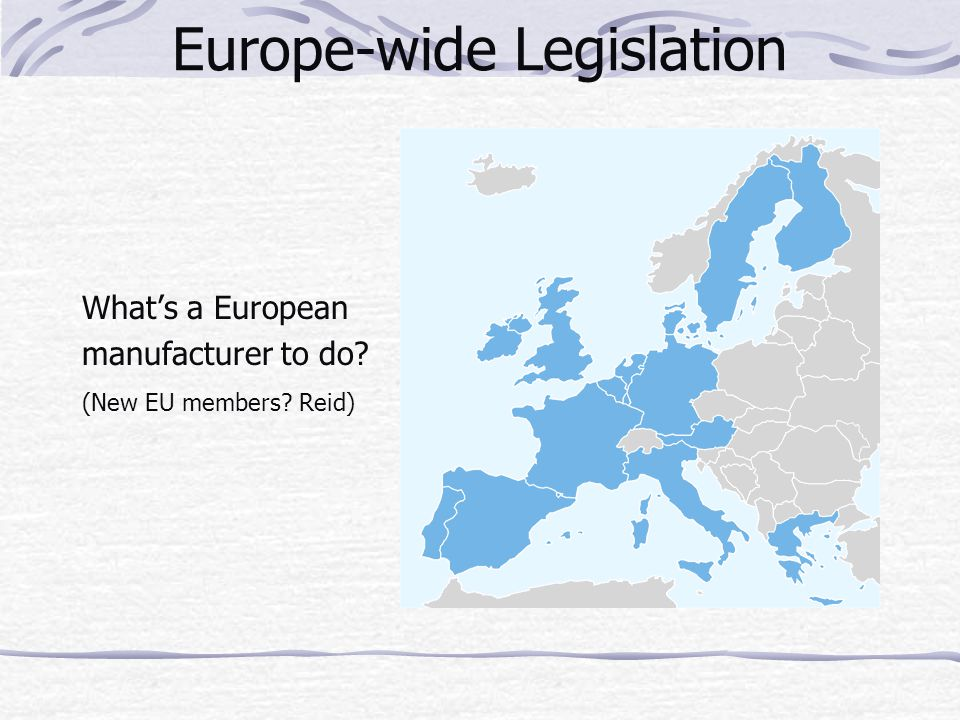 Europe-wide Legislation What's a European manufacturer to do? (New EU members? Reid)