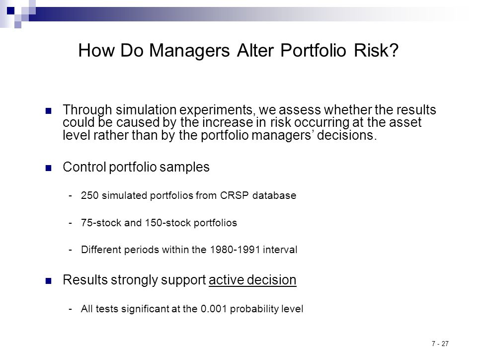 7 - 27 How Do Managers Alter Portfolio Risk? Through simulation experiments, we assess whether the results could be caused by the increase in risk occ
