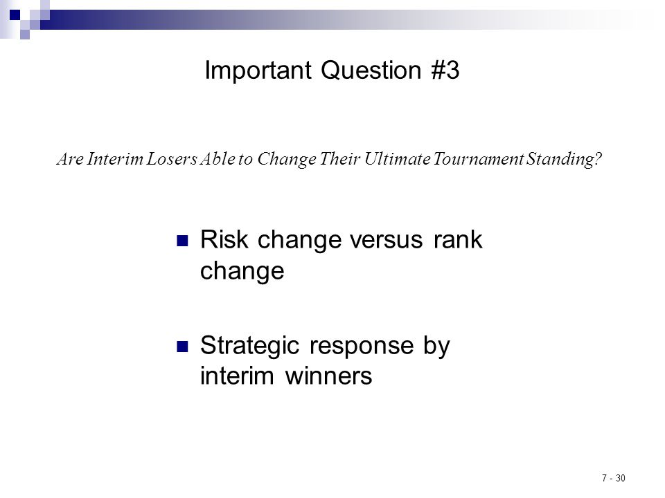 7 - 30 Important Question #3 Risk change versus rank change Strategic response by interim winners Are Interim Losers Able to Change Their Ultimate Tournament Standing