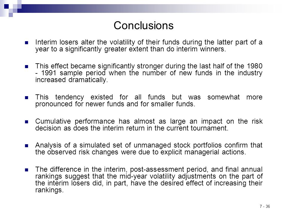 7 - 36 Conclusions Interim losers alter the volatility of their funds during the latter part of a year to a significantly greater extent than do interim winners.