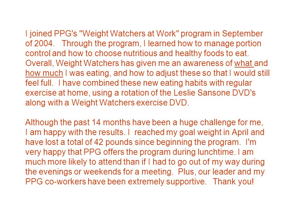 I joined PPG s Weight Watchers at Work program in September of 2004.