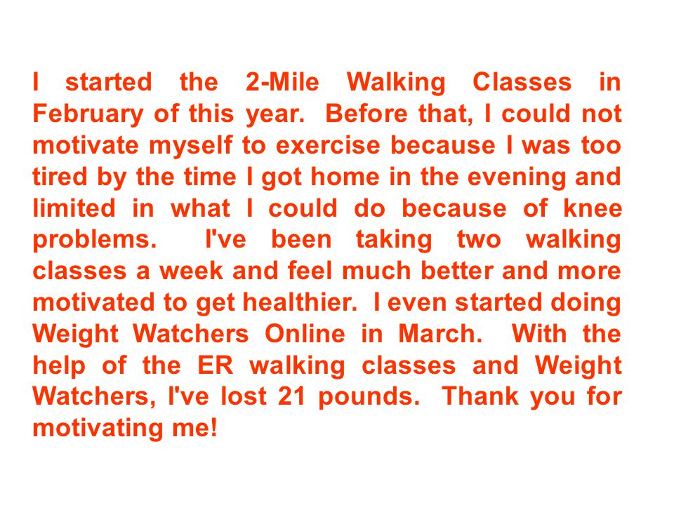 I started the 2-Mile Walking Classes in February of this year.