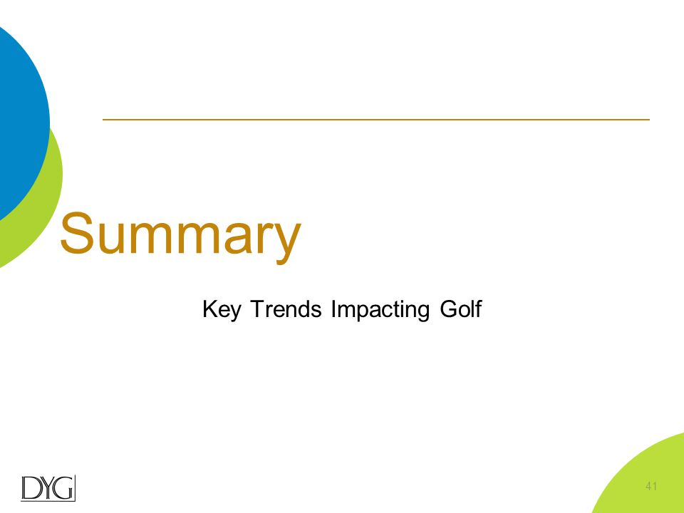 Summary Key Trends Impacting Golf 41