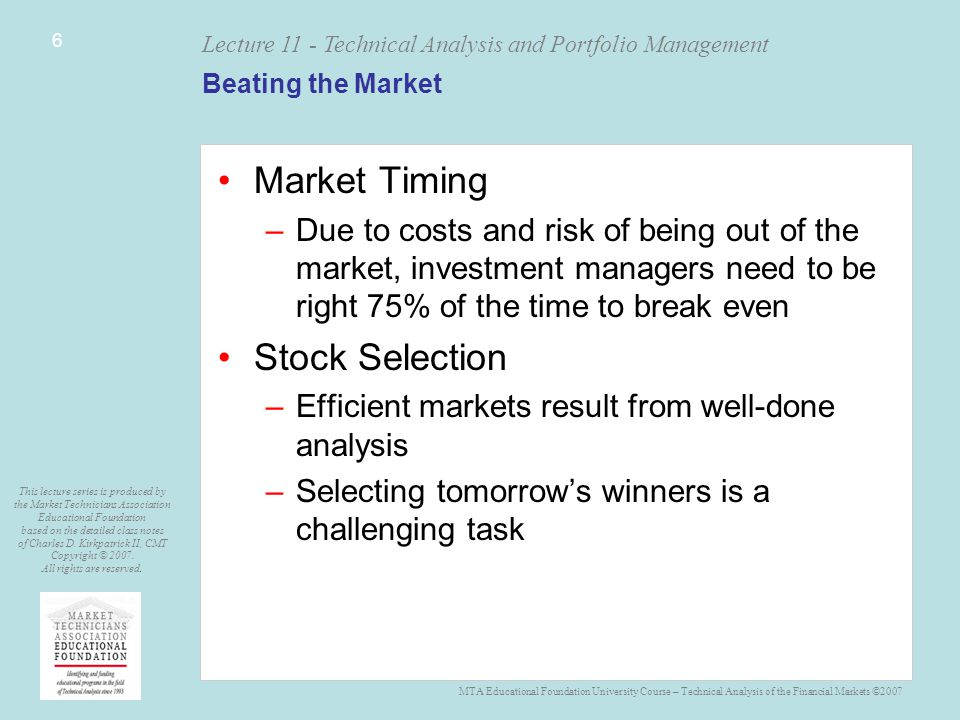 MTA Educational Foundation University Course – Technical Analysis of the Financial Markets ©2007 Lecture 11 - Technical Analysis and Portfolio Management This lecture series is produced by the Market Technicians Association Educational Foundation based on the detailed class notes of Charles D.