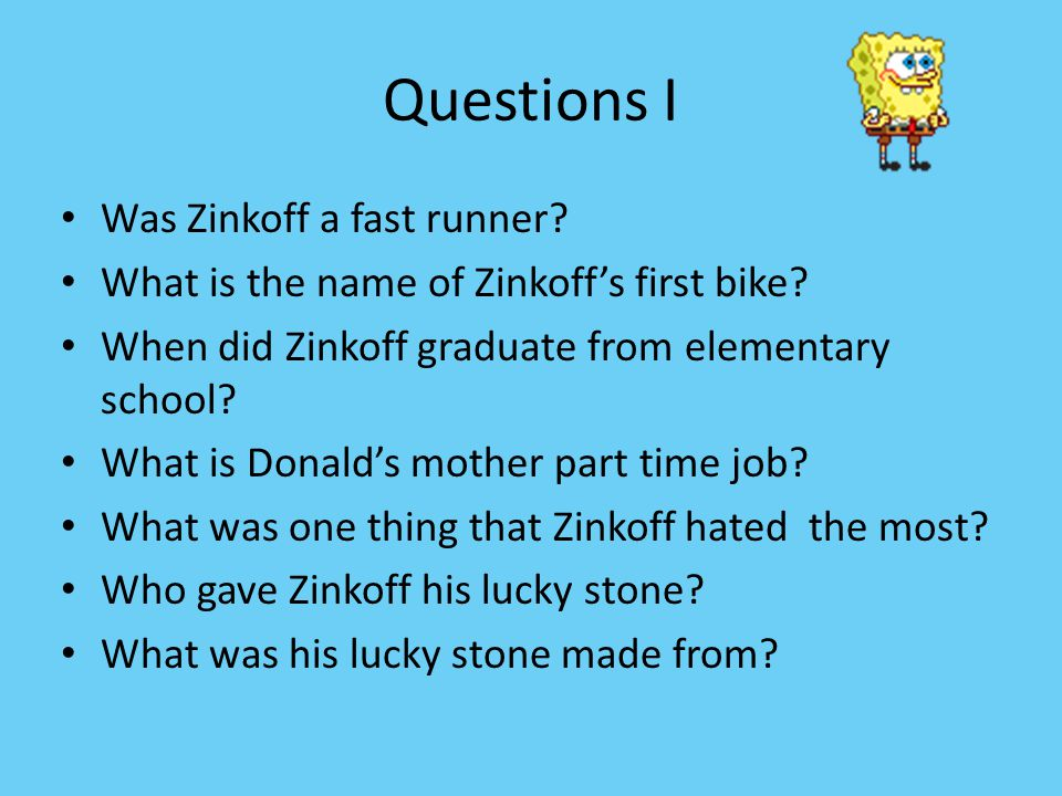 Questions I Was Zinkoff a fast runner.What is the name of Zinkoff's first bike.