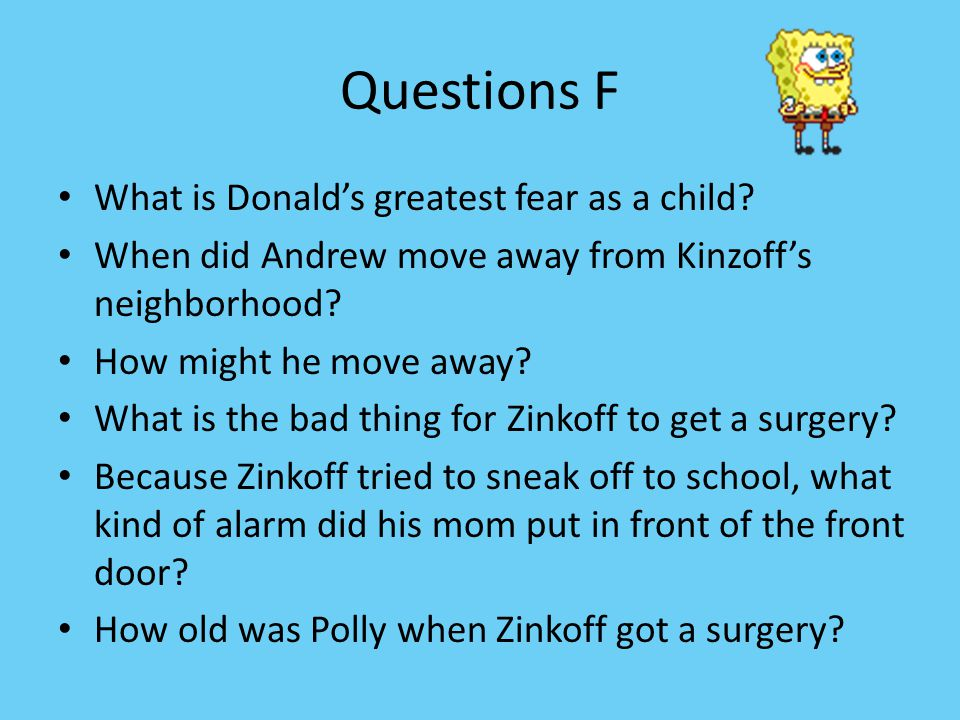 Questions F What is Donald's greatest fear as a child.