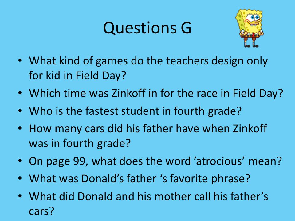 Questions G What kind of games do the teachers design only for kid in Field Day.