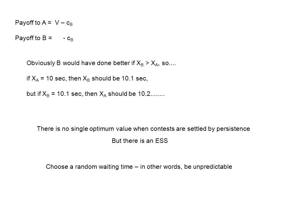 Payoff to A = V – c B Payoff to B = - c B Obviously B would have done better if X B > X A, so....