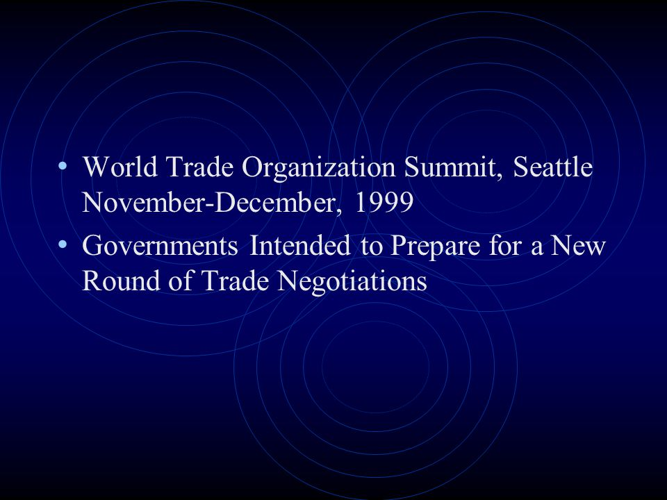 World Trade Organization Summit, Seattle November-December, 1999 Governments Intended to Prepare for a New Round of Trade Negotiations