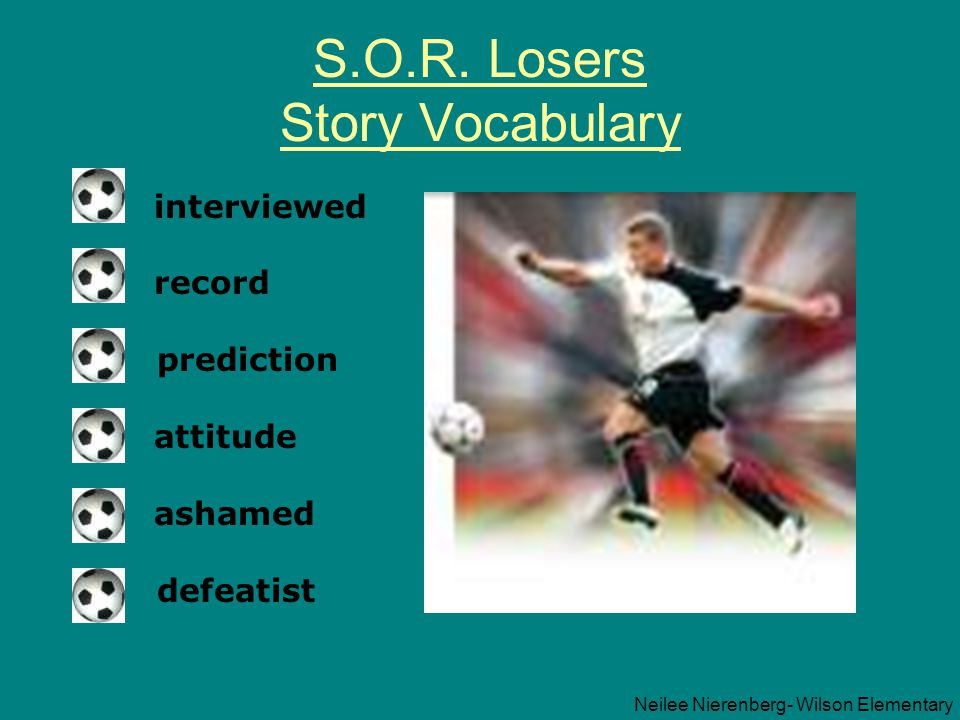 S.O.R. Losers Story Vocabulary interviewed record prediction attitude ashamed defeatist Neilee Nierenberg- Wilson Elementary