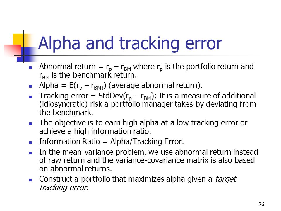 26 Alpha and tracking error Abnormal return = r p – r BM where r p is the portfolio return and r BM is the benchmark return.