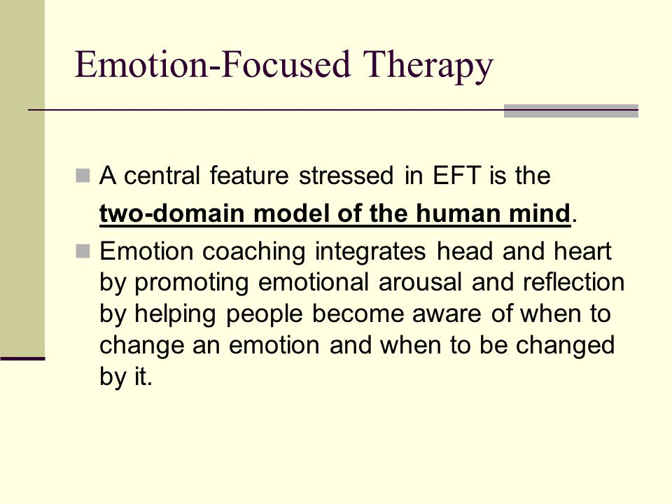 Emotion-Focused Therapy A central feature stressed in EFT is the two-domain model of the human mind.