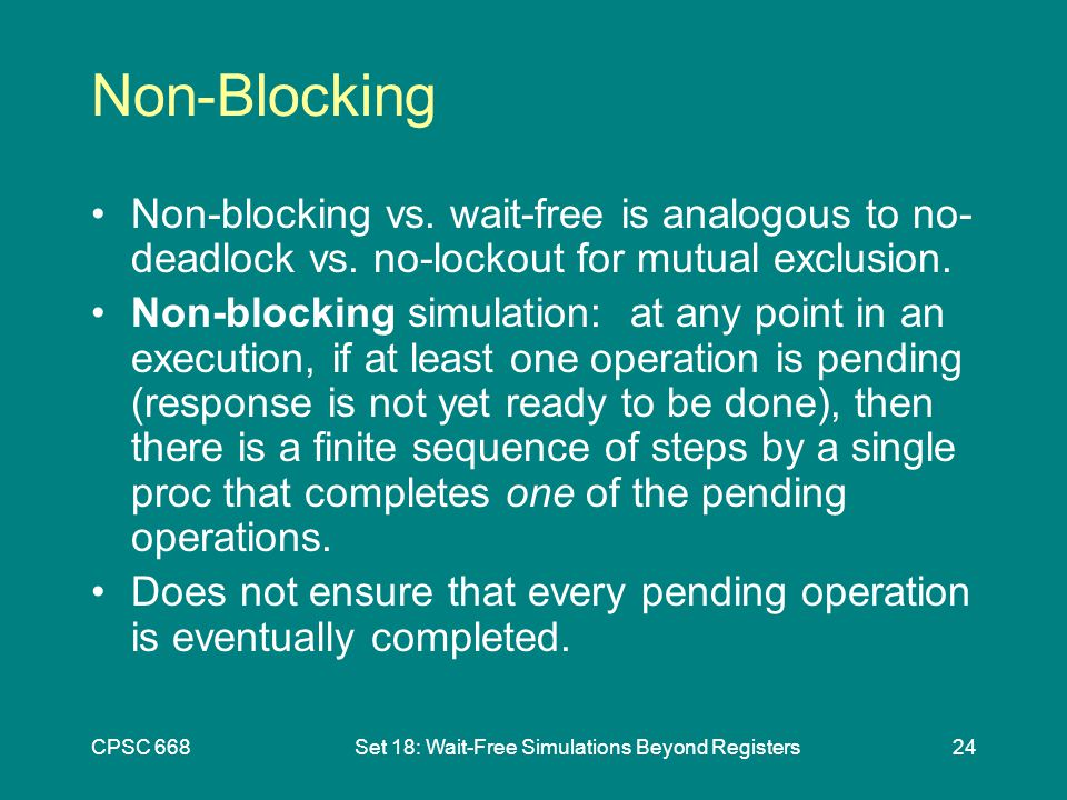 CPSC 668Set 18: Wait-Free Simulations Beyond Registers24 Non-Blocking Non-blocking vs.