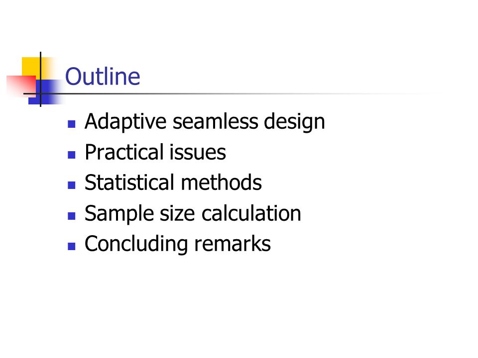 Outline Adaptive seamless design Practical issues Statistical methods Sample size calculation Concluding remarks