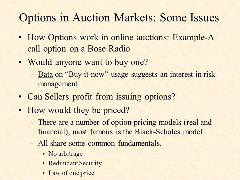 Options in Auction Markets: Some Issues How Options work in online auctions: Example-A call option on a Bose Radio Would anyone want to buy one.