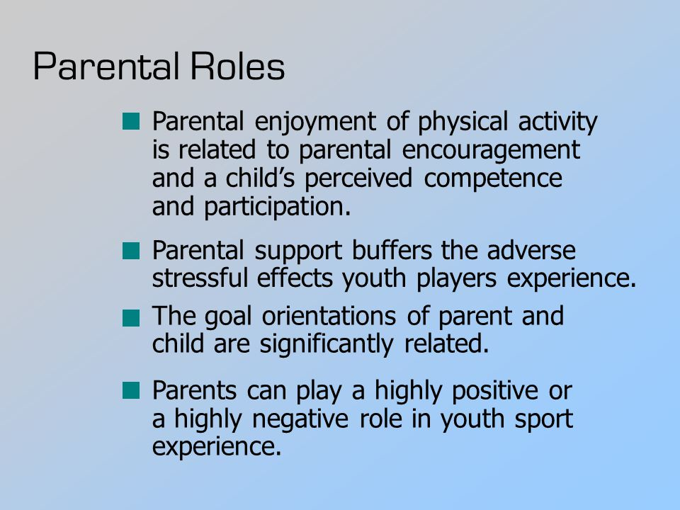 Parental Roles Parental enjoyment of physical activity is related to parental encouragement and a child's perceived competence and participation.