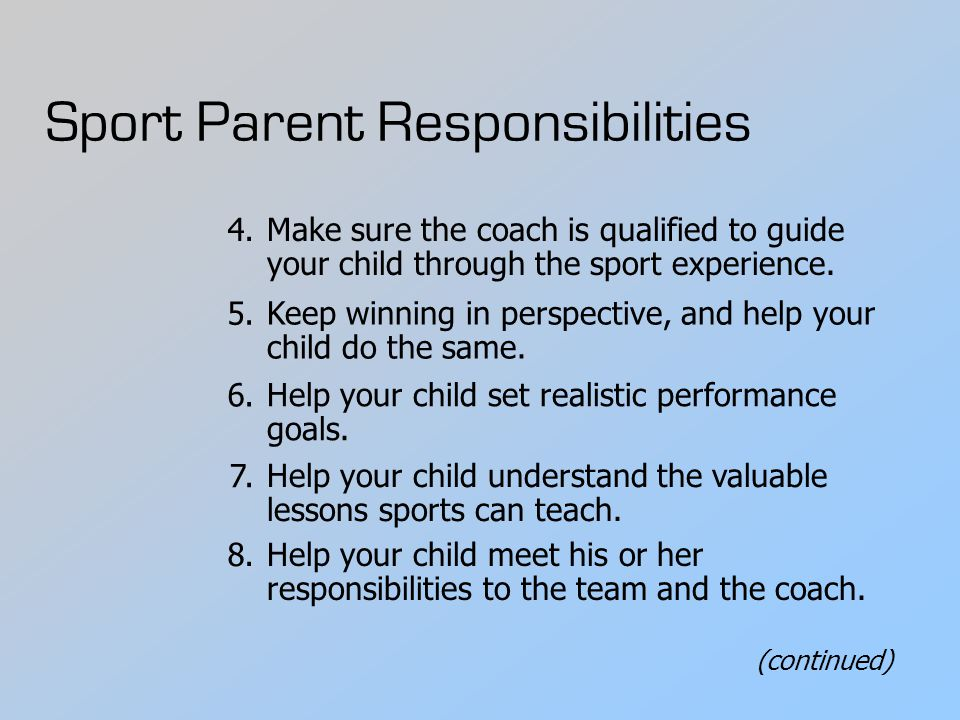 (continued) Make sure the coach is qualified to guide your child through the sport experience.