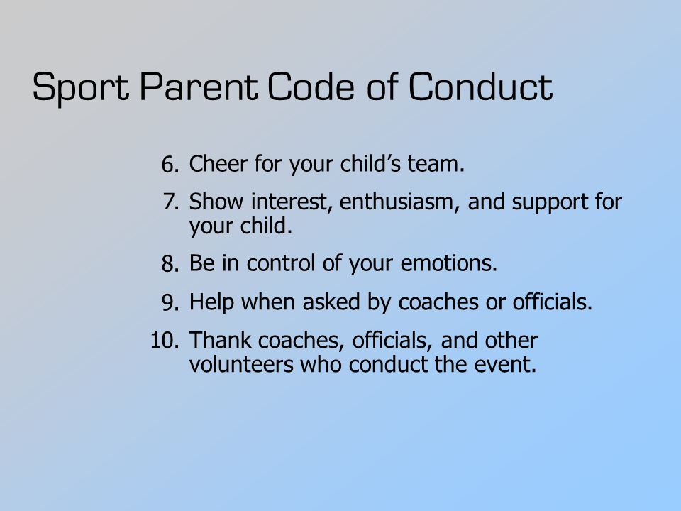 Sport Parent Code of Conduct Show interest, enthusiasm, and support for your child.